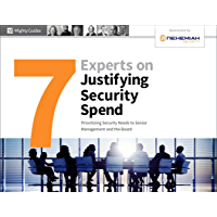 7 Experts on Justifying Security Spend: Prioritizing Security Needs to Senior Management and the Board (Experts Series)