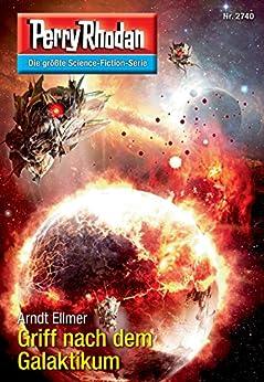 """Perry Rhodan 2740: Griff nach dem Galaktikum (Heftroman): Perry Rhodan-Zyklus """"Das Atopische Tribunal"""" (Perry Rhodan-Die Gröβte Science- Fiction- Serie) von [Ellmer, Arndt]"""