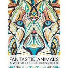 Fantastic Animals: A Wild Adult Colouring Book: A Unique Antistress Coloring Gift for Men, Women, Teenagers & Seniors with Lions, Llamas, Parrots. Relief, Mindful Meditation & Relaxation