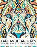 Fantastic Animals: A Wild Adult Colouring Book: A Unique Antistress Coloring Gift for Men, Women, Teenagers & Seniors with Lions, Llamas, Parrots, ... Relief, Mindful Meditation & Relaxation)