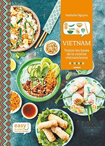 Vietnam - Toutes les bases de la cuisine vietnamienne (Easy) par Nathalie Nguyen