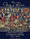 The Book of Historic Fashion: A Newcomer's Guide to Medieval Clothing 1300 - 1450