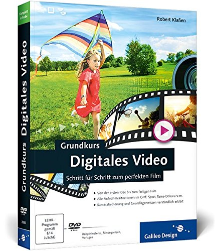 Grundkurs Digitales Video: Schritt für Schritt zum perfekten Film (Galileo Design) Digital Video