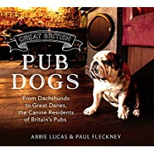 Great British Pub Dogs: From Dachshunds to Great Danes, the Canine Residents of Britain's Pubs (English Edition)