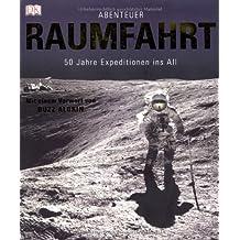 Abenteuer Raumfahrt: 50 Jahre Expeditionen ins All