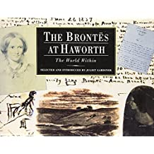 The Brontes at Haworth: The World Within by Juliet Gardiner (1992-08-01)