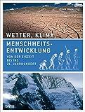 Wetter, Klima, Menschheitsentwicklung: Von der Eiszeit bis ins 21. Jahrhundert - Frank Sirocko