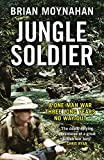 Jungle Soldier: A ONE-MAN WAR THREE LONG YEARS NO WAY OUT - Brian Moynahan