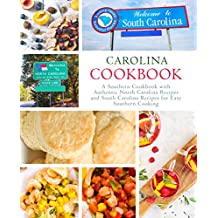 Carolina Cookbook: A Southern Cookbook with Authentic North Carolina Recipes and South Carolina Recipes for Easy Southern Cooking (English Edition)
