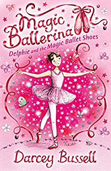 Delphie and the Magic Ballet Shoes (Magic Ballerina, Book 1) by [Bussell, Darcey]