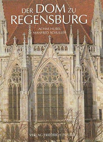 Der Dom zu Regensburg: Vom Bauen und Gestalten einer gotischen Kathedrale (Regensburg - UNESCO...