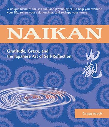 Naikan: Gratitude, Grace, and the Japanese Art of Self-Reflection: 1