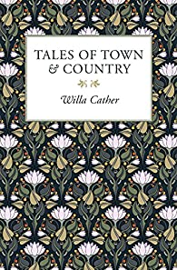 Tales of Town & Country par Willa Cather