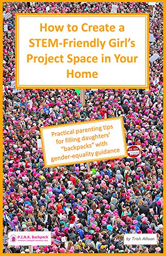 How to Create a STEM-Friendly Girl's Project Space in Your Home (P.I.N.K. Backpack Book 5) (English Edition)