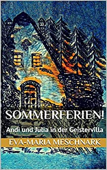 Sommerferien!: Andi und Julia in der Geistervilla