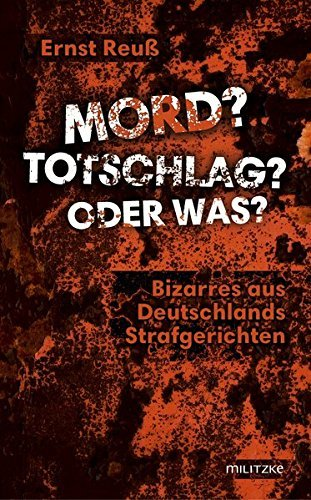 Mord? Totschlag? Oder was?: Bizarres aus Deutschlands Strafgerichten by Ernst Reu?? (2014-09-06)