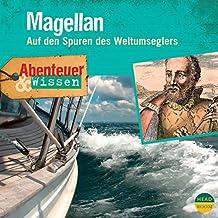 Magellan - Auf den Spuren des Weltumseglers: Abenteuer & Wissen