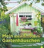 Mein wunderbares Gartenhäuschen: Neue Ideen für kreative, entspannte und gemütliche Momente – viele Wohnideen und Einrichtungsideen mit Vintage, Retro, Shabby Chic und Co.