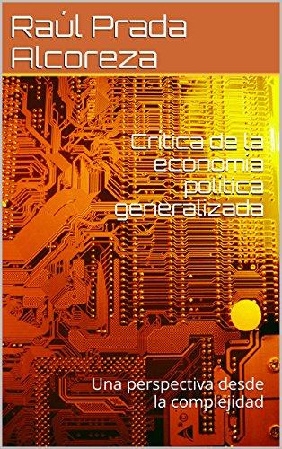Crítica de la economía política generalizada: Una perspectiva desde la complejidad (Arqueología y genealogía del poder nº 8) por Raúl Prada Alcoreza