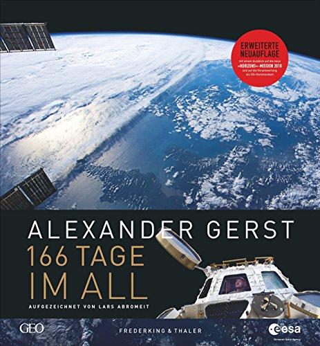Astronaut Alexander Gerst: 166 Tage im All. Wie Deutschlands berühmtester Astronaut die Erde neu entdeckte: Ein Bildband voller authentischer Eindrücke aus dem Weltall und von der ISS.