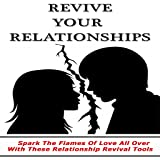 Relationship Rescue - Reviving Your Relationship : How To Spark The Flames Of Love All Over With These Relationship Revival Tools