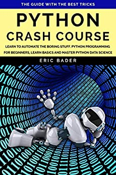 Python Crash Course: Learn to automate the boring stuff. Python programming for beginners, learn basics and master Python data science. The guide with the best tricks. (English Edition) van [Bader, Eric]