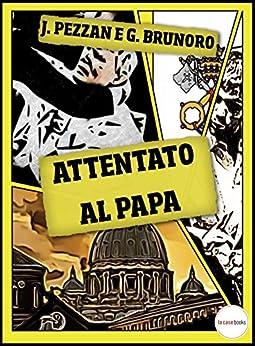 Attentato al Papa (I Misteri del Vaticano Vol. 3) di [Pezzan, Jacopo, Brunoro, Giacomo]