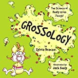 Grossology: The Science Of Really Gross Things (Turtleback School & Library Binding Edition) by Sylvia Branzei (2002-09-01)