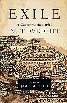 Book Exile: A Conversation with N. T. Wright eBook: James M. Scott