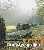 Geheimnisvolle Großsteingräber: Die Faszination unserer Frühgeschichte - Dirk Faß