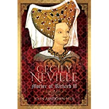 Cecily Neville: Mother of Richard III