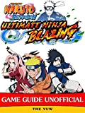 Naruto Shippuden Ultimate Ninja Blazing Game Guide Unofficial