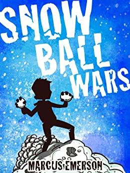 Snowball Wars (a hilarious adventure for children ages 9-12) by [Emerson, Marcus, Child, Noah]