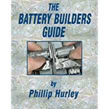 The Battery Builders Guide: How to Build, Rebuild and Recondition Lead-Acid Batteries