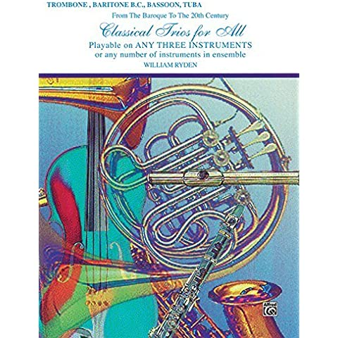 Classical Trios for All (From the Baroque to the 20th Century): Trombone, Baritone B.C., Bassoon, Tuba (Classical Instrumental Ensembles for All) by William Ryden (1997-02-01)