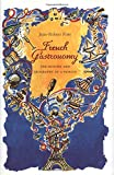 French Gastronomy – The History & Geography of a Passion (Arts and Traditions of the Table: Perspectives on Culinary History)