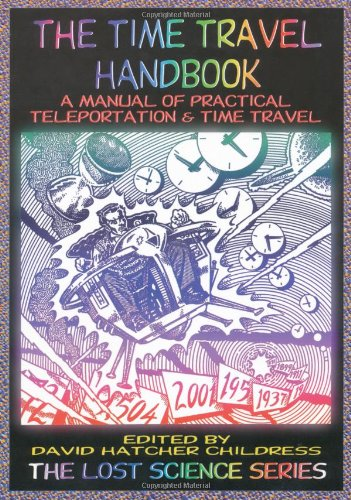 The Time Travel Handbook: A Manual of Practical Teleportation & Time Travel: A Manual of Practical Teleportation and Time Travel (The Lost Science Series)