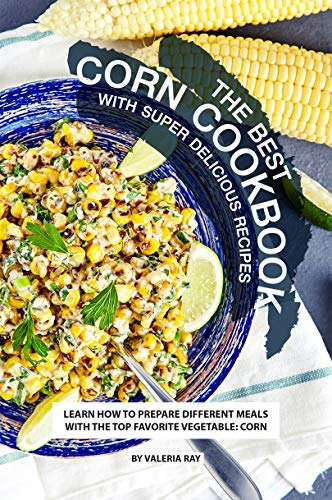 The Best Corn Cookbook with Super Delicious Recipes: Learn How to Prepare Different Meals with The Top Favorite Vegetable: Corn (English Edition) Top Candy Dish