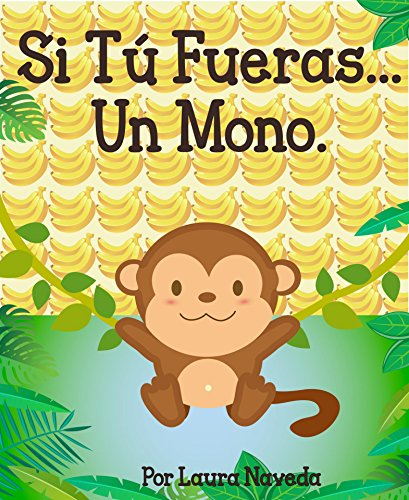 Si Tú Fueras...Un Mono (Si Tu Fueras... nº 2) (Spanish Edition)