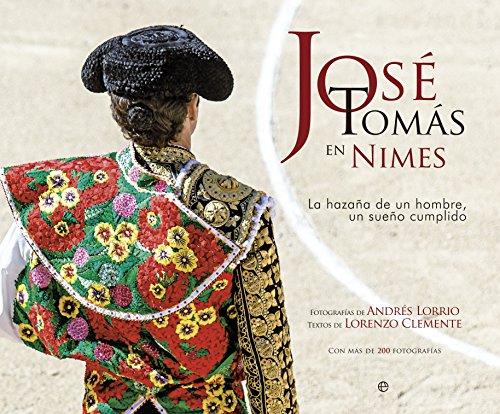 José Tomás En Nimes. La Hazaña De Un Hombre, Un Sueño Cumplido (Fuera de colección) por Andrés Lorrio