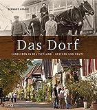 Das Dorf: Landleben in Deutschland - gestern und heute - Gerhard Henkel