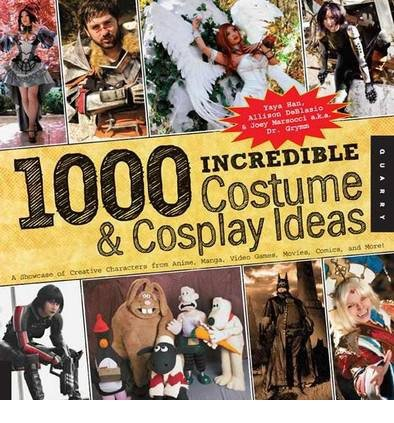 [ 1,000 Incredible Costume & Cosplay Ideas: A Showcase of Creative Characters from Anime, Manga, Video Games, Movies, Comics, and More Han, Yaya ( Author ) ] { Paperback } (Anime Ideen Cosplay)