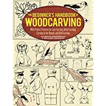 The Beginner's Handbook of Woodcarving: With Project Patterns for Line Carving, Relief Carving, Carving in the Round, and Bird Carving (Dover Woodworking)