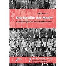 Das Kostüm der Macht: Das Erscheinungsbild von Politikern und Politikerinnen von 1949 bis 2013 im Magazin »Der Spiegel« (Textil - Körper - Mode)