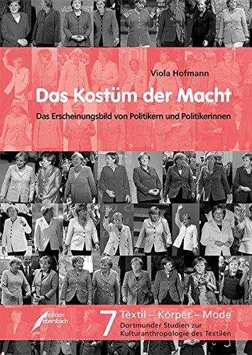 Das Kostüm der Macht: Das Erscheinungsbild von Politikern und Politikerinnen von 1949 bis 2013 im Magazin »Der Spiegel« (Textil - Körper - (1900 Jahrhundert Kostüme)