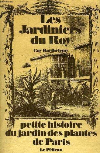 Les Jardiniers du roy : Petite histoire du Jardin des plantes de Paris