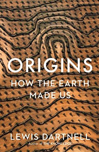 Origins: How The Earth Made Us por Lewis Dartnell