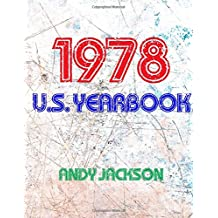 The 1978 U.S. Yearbook: Interesting facts and figures from 1978 including News, Sport, Music, Films, Famous Births & Cost Of Living - Excellent birthday gift or anniversary present!