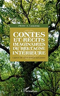 Contes et récits imaginaires de Bretagne intérieure: Lignes de vie et temps qui passe par Pierre Lemaitre