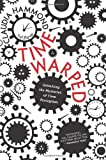 By Claudia Hammond Time Warped: Unlocking the Mysteries of Time Perception (Reprint) [Paperback]